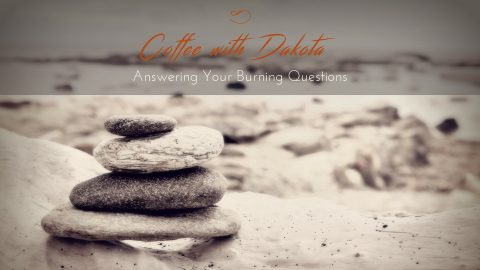 [036]Coffee with Dakota: I Am Wholeheartedly, Passionately Burning to Break Through