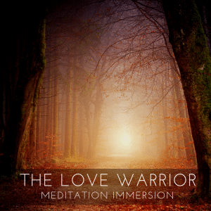 Love Warrior Meditation Immersion
