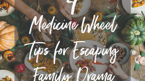 4 Medicine Wheel Secrets to Escaping Holiday Family Drama