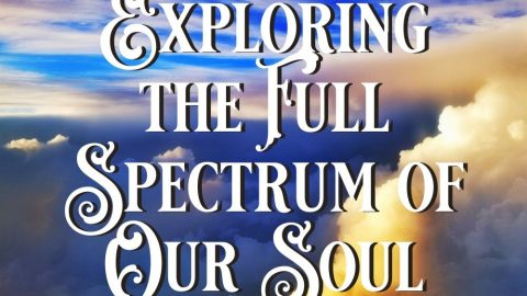 Exploring the Full Spectrum of Our Soul